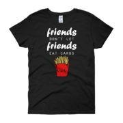 Friends Don't Let Friends Eat Carbs - Women's Tee