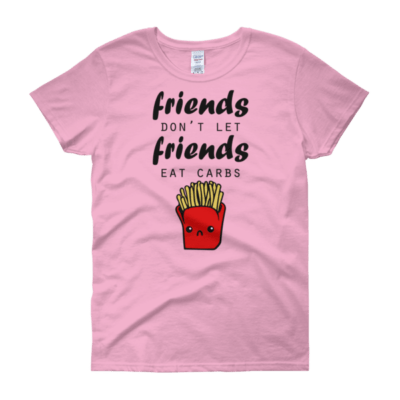 Friends Don't Let Friends Eat Carbs - Women's Tee