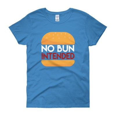 No Bun Intended - Women's Tee
